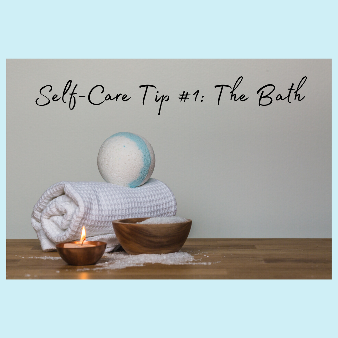 Self-Care Tip #1- The Bath